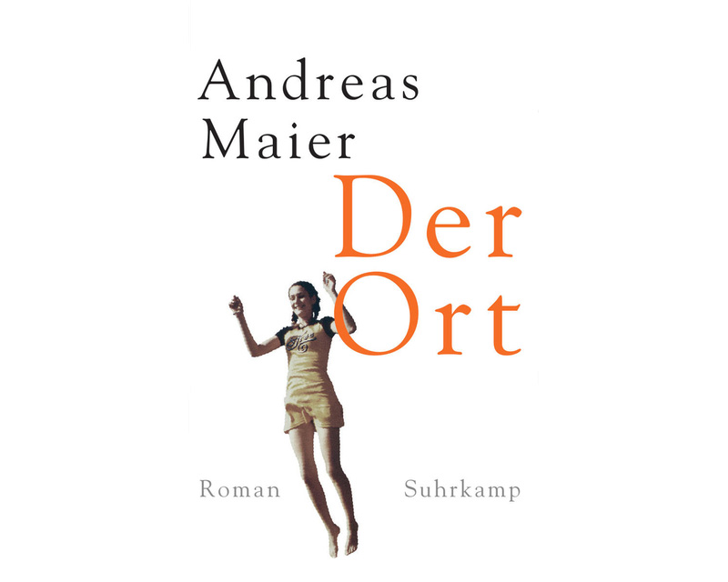 "Andreas Maier ""Der Ort"""