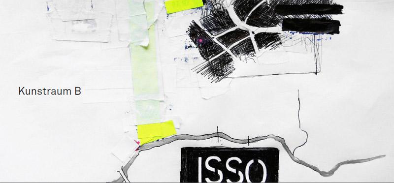 """Ausstellung """"ISSO"""" im Kunstraum B"""