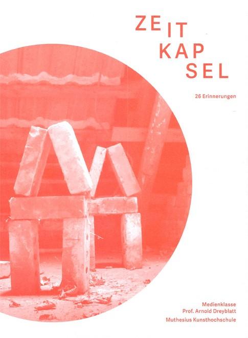 """""""Zeitkapsel - 26 Erinnerungen"""" Hrsg. Arnold Dreyblatt / Muthesius Kunsthochschule Kiel"""
